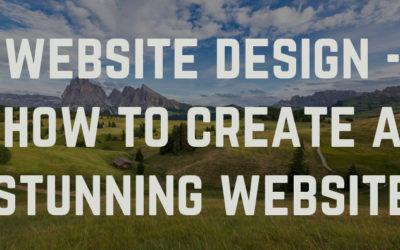 Website Design – How do you create a stunning website?